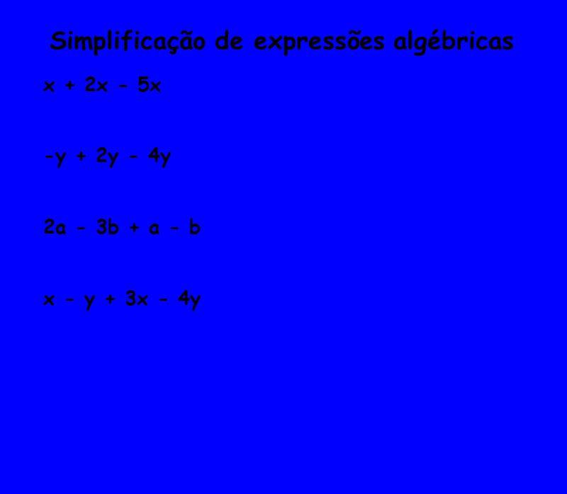 Simplificação de expressões algébricas x + 2x - 5x -y + 2y - 4y 2a - 3b + a - b x - y + 3x - 4y