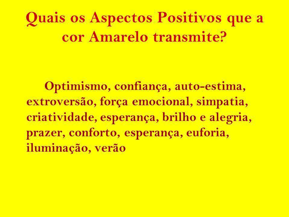 Quais os Aspectos Positivos que a cor Amarelo transmite? Optimismo, confiança, auto-estima, extroversão, força emocional, simpatia, criatividade, espe