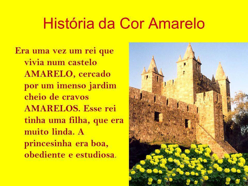 História da Cor Amarelo Era uma vez um rei que vivia num castelo AMARELO, cercado por um imenso jardim cheio de cravos AMARELOS. Esse rei tinha uma fi