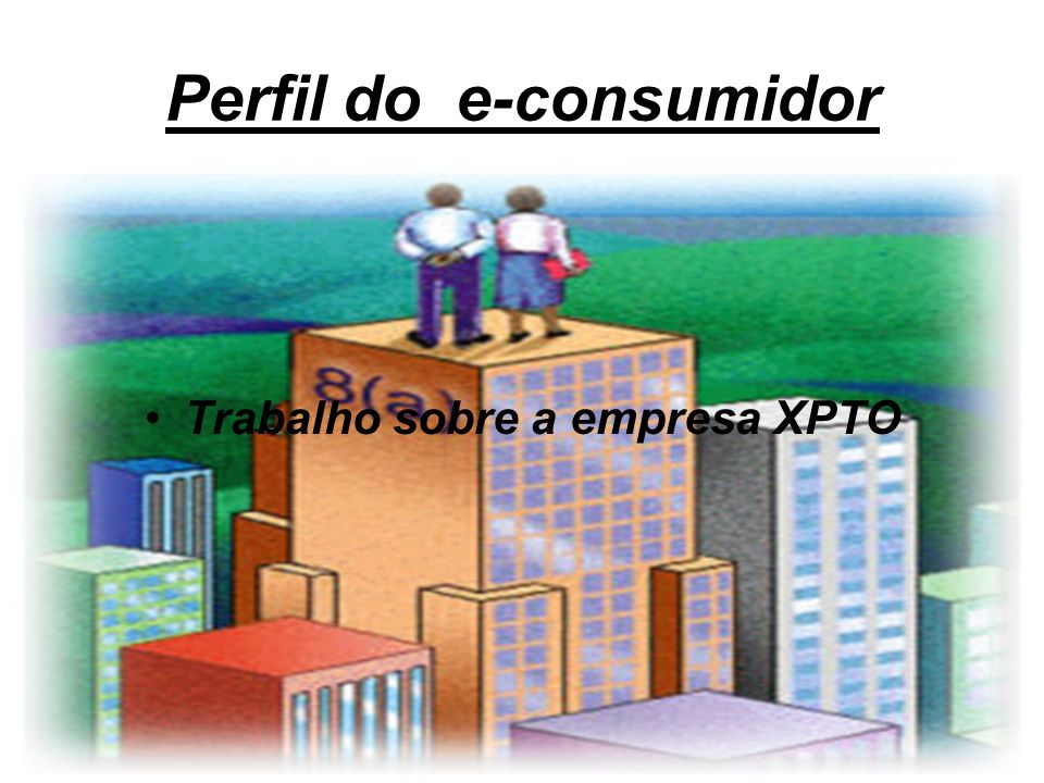 Perfil do e-consumidor Trabalho sobre a empresa XPTO