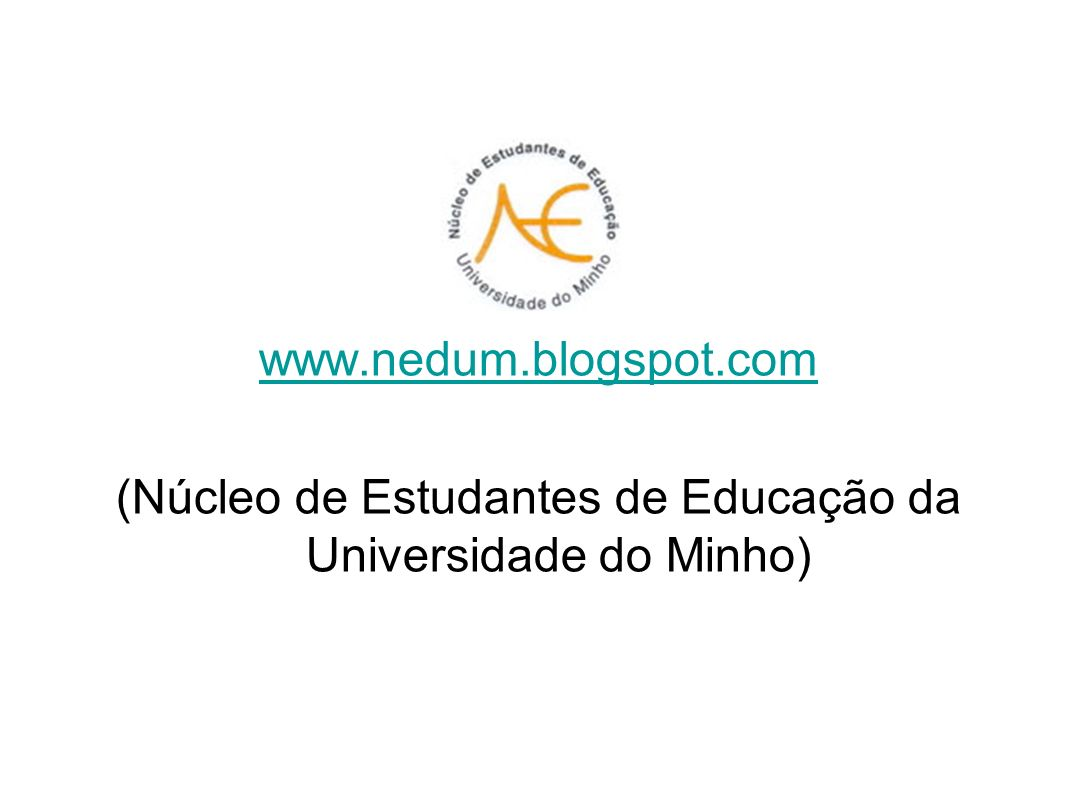 www.nedum.blogspot.com (Núcleo de Estudantes de Educação da Universidade do Minho)