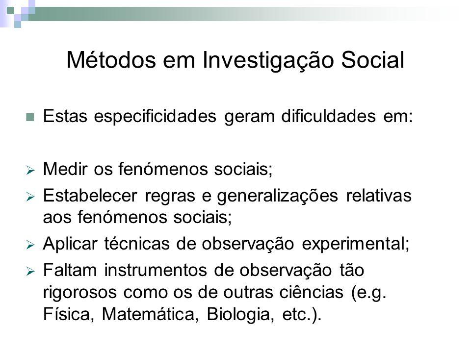 Métodos em Investigação Social Estas especificidades geram dificuldades em: Medir os fenómenos sociais; Estabelecer regras e generalizações relativas