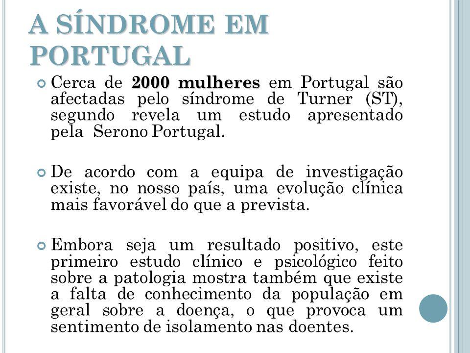 A SÍNDROME EM PORTUGAL 2000 mulheres Cerca de 2000 mulheres em Portugal são afectadas pelo síndrome de Turner (ST), segundo revela um estudo apresenta