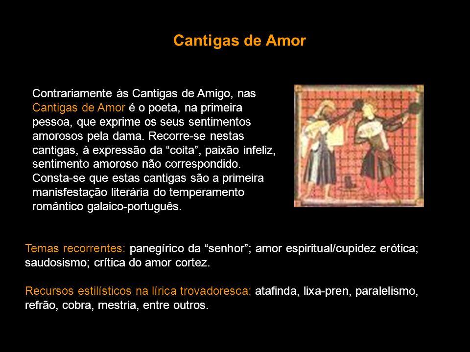 Contrariamente às Cantigas de Amigo, nas Cantigas de Amor é o poeta, na primeira pessoa, que exprime os seus sentimentos amorosos pela dama. Recorre-s