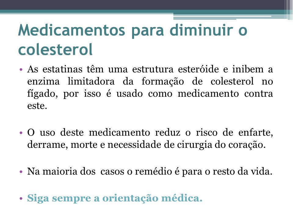 Medicamentos para diminuir o colesterol As estatinas têm uma estrutura esteróide e inibem a enzima limitadora da formação de colesterol no fígado, por