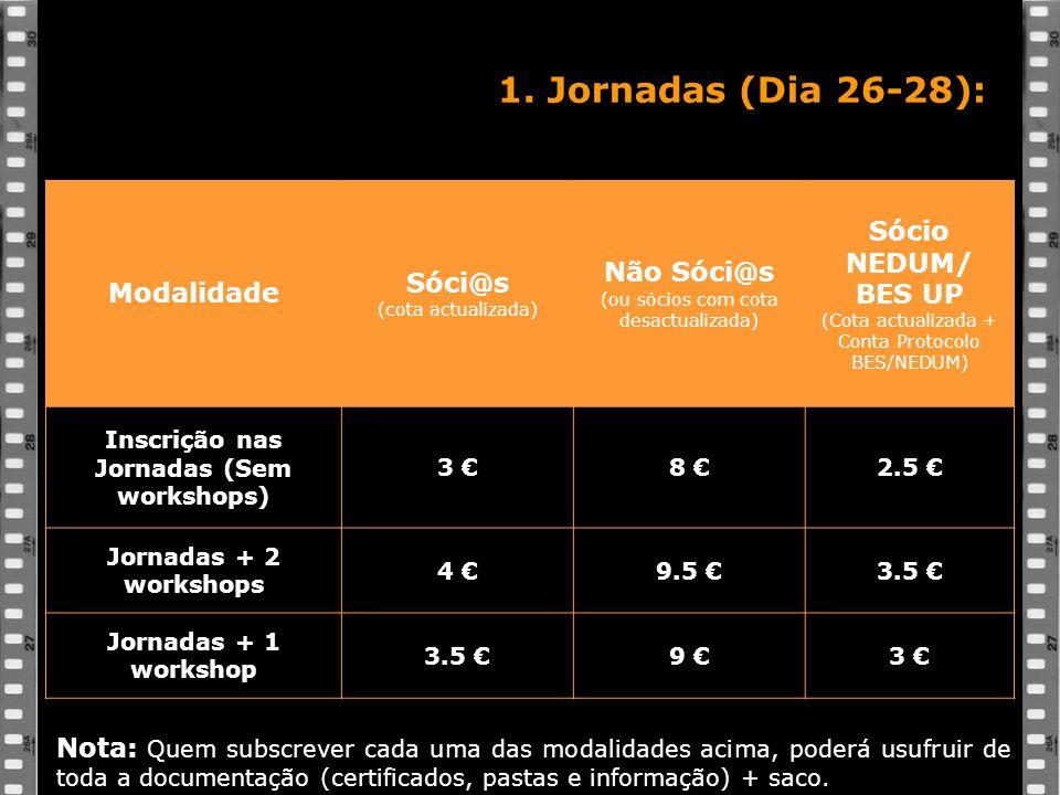1. Jornadas (Dia 26-28): Modalidade Sóci@s (cota actualizada) Não Sóci@s (ou sócios com cota desactualizada) Sócio NEDUM/ BES UP (Cota actualizada + C
