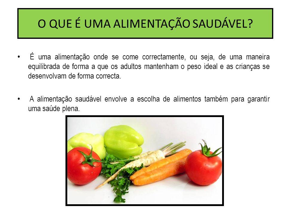 O QUE É UMA ALIMENTAÇÃO SAUDÁVEL? É uma alimentação onde se come correctamente, ou seja, de uma maneira equilibrada de forma a que os adultos mantenha
