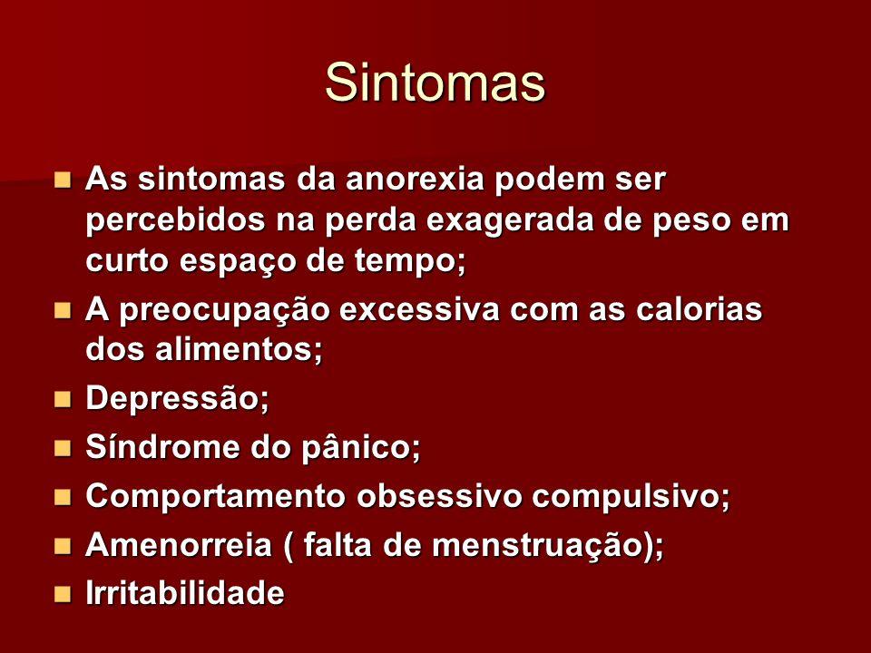 Sintomas As sintomas da anorexia podem ser percebidos na perda exagerada de peso em curto espaço de tempo; As sintomas da anorexia podem ser percebido