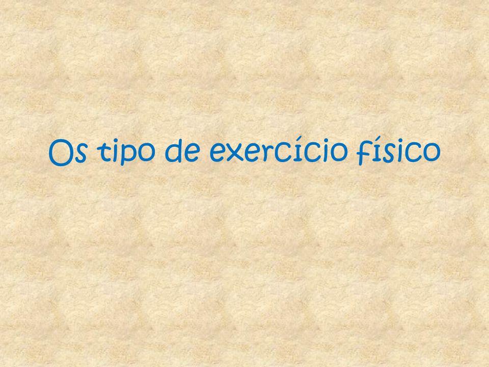 Os tipo de exercício físico