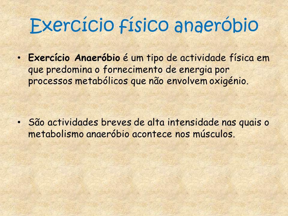 Exercício físico anaeróbio Exercício Anaeróbio é um tipo de actividade física em que predomina o fornecimento de energia por processos metabólicos que
