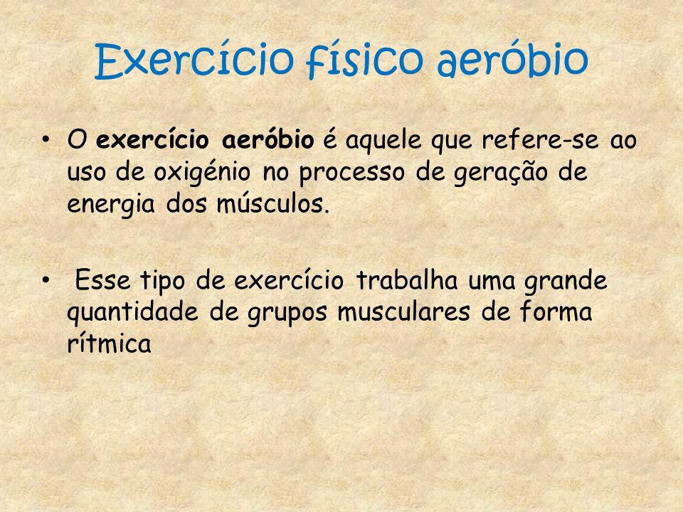 Exercício físico aeróbio O exercício aeróbio é aquele que refere-se ao uso de oxigénio no processo de geração de energia dos músculos. Esse tipo de ex