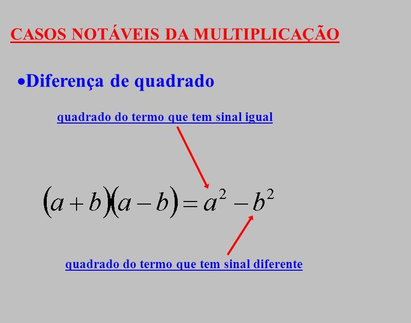 CASOS NOTÁVEIS DA MULTIPLICAÇÃO Diferença de quadrado quadrado do termo que tem sinal igual quadrado do termo que tem sinal diferente