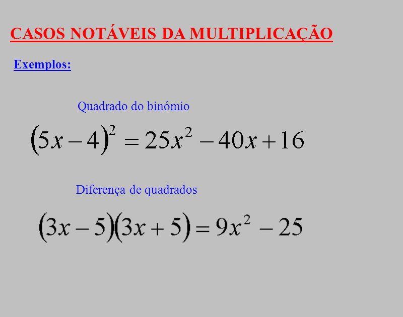CASOS NOTÁVEIS DA MULTIPLICAÇÃO Exemplos: Quadrado do binómio Diferença de quadrados