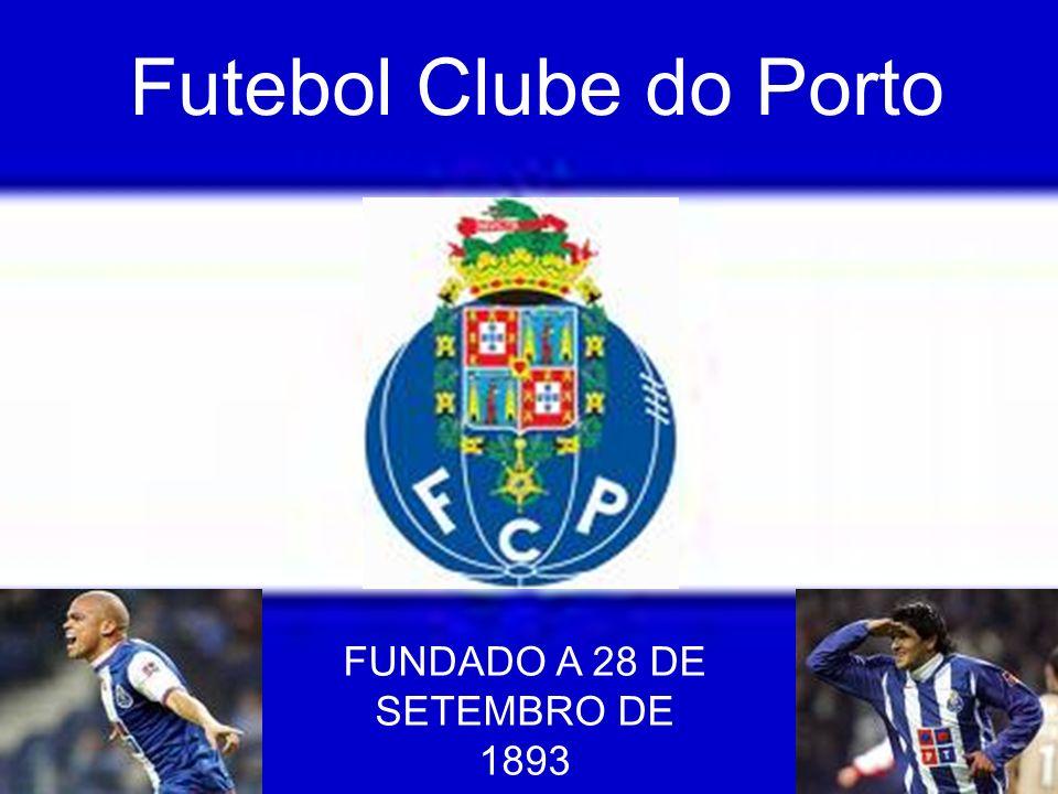 Futebol Clube do Porto FUNDADO A 28 DE SETEMBRO DE 1893