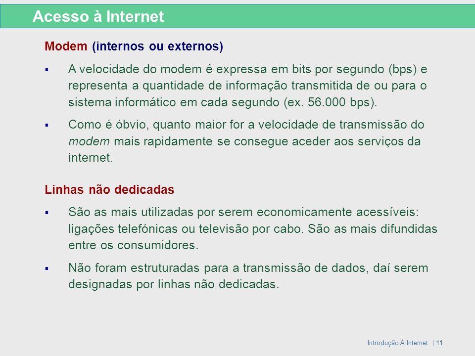 Introdução À Internet | 11 Acesso à Internet Modem (internos ou externos) A velocidade do modem é expressa em bits por segundo (bps) e representa a qu