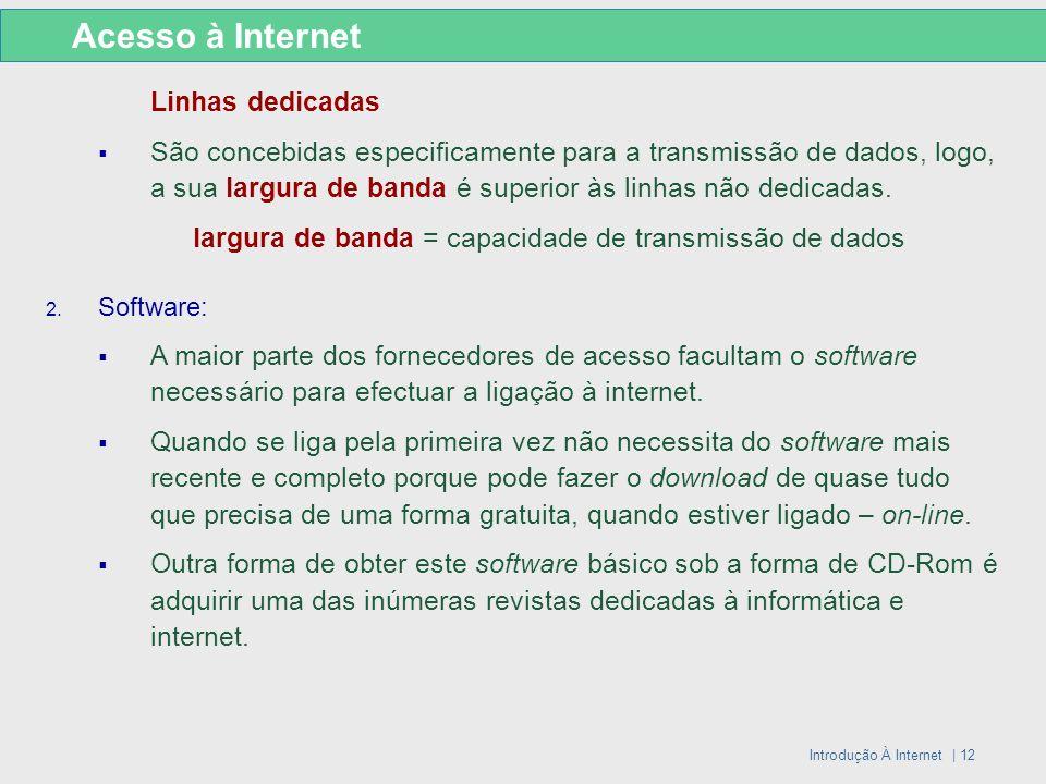 Introdução À Internet | 12 Linhas dedicadas São concebidas especificamente para a transmissão de dados, logo, a sua largura de banda é superior às lin