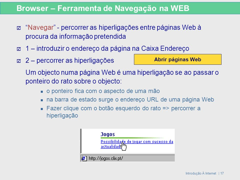 Introdução À Internet | 17 Browser – Ferramenta de Navegação na WEB Navegar - percorrer as hiperligações entre páginas Web à procura da informação pre