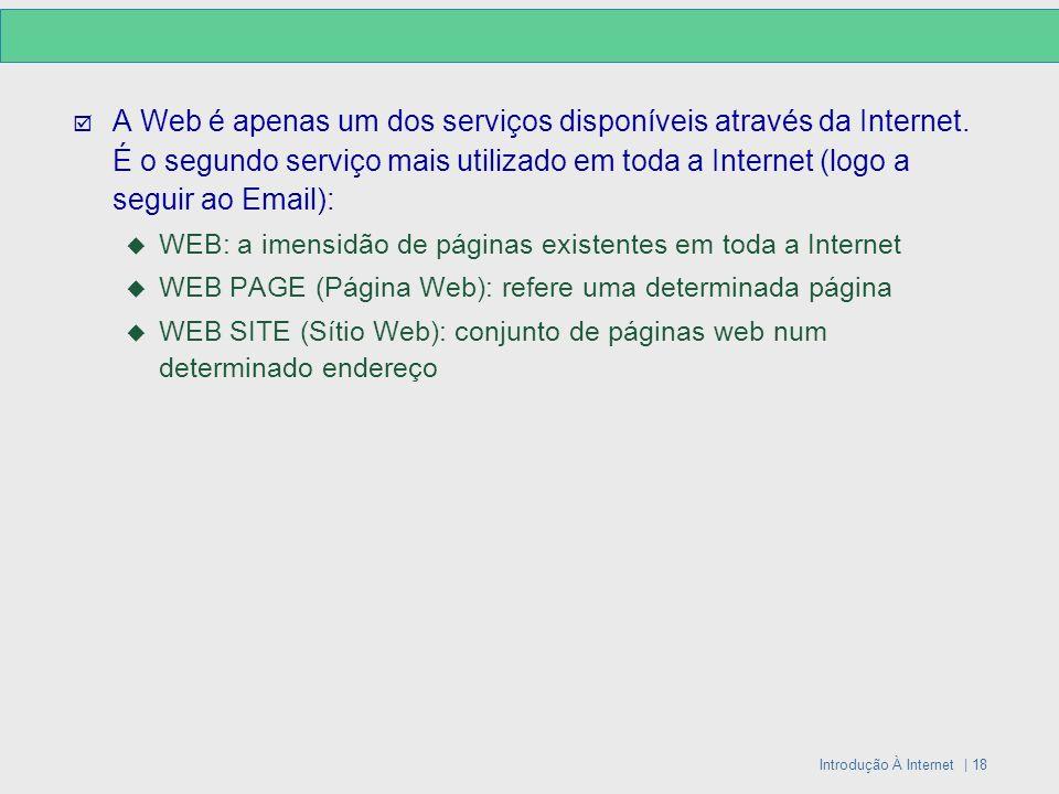 Introdução À Internet | 18 A Web é apenas um dos serviços disponíveis através da Internet. É o segundo serviço mais utilizado em toda a Internet (logo