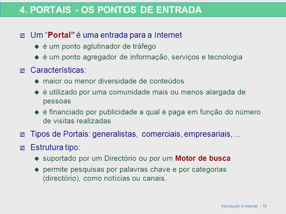Introdução À Internet | 19 4. PORTAIS - OS PONTOS DE ENTRADA Um Portal é uma entrada para a Internet é um ponto aglutinador de tráfego é um ponto agre