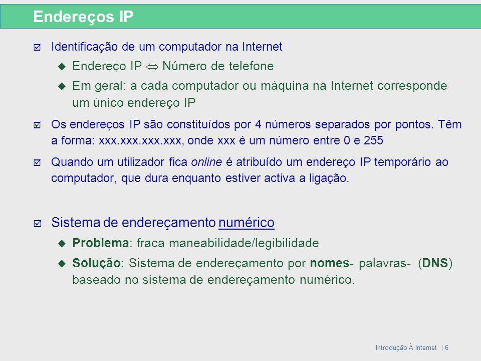 Introdução À Internet | 6 Endereços IP Identificação de um computador na Internet Endereço IP Número de telefone Em geral: a cada computador ou máquin