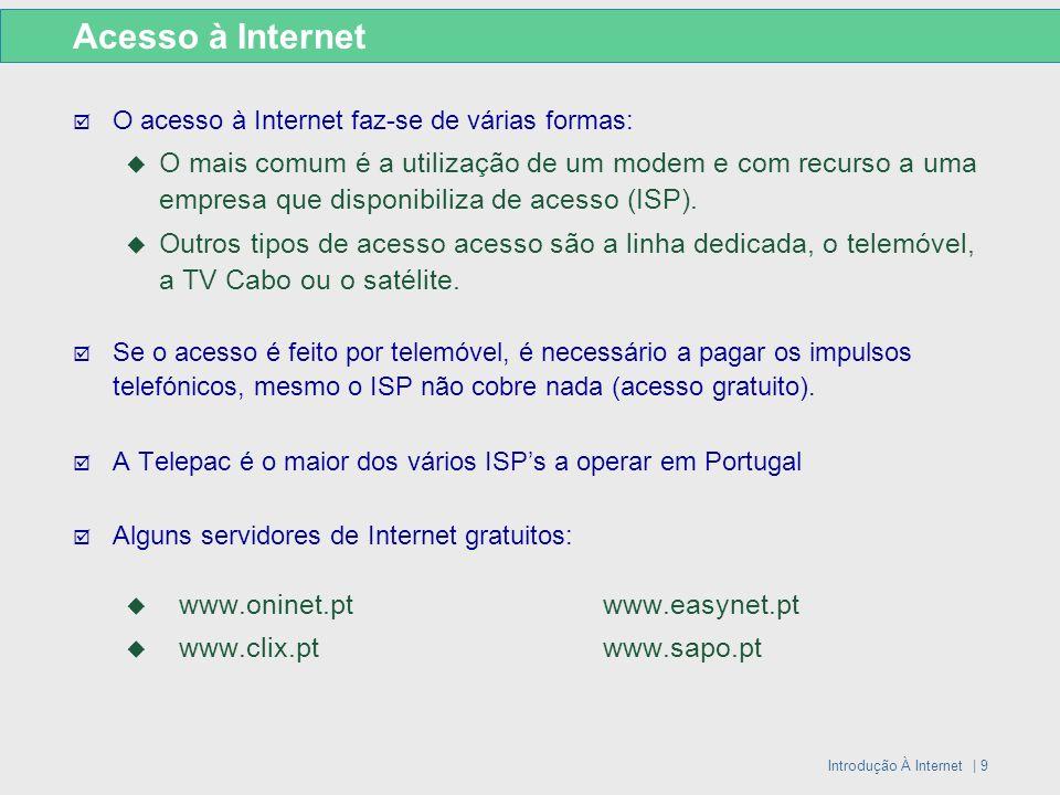 Introdução À Internet | 9 Acesso à Internet O acesso à Internet faz-se de várias formas: O mais comum é a utilização de um modem e com recurso a uma e