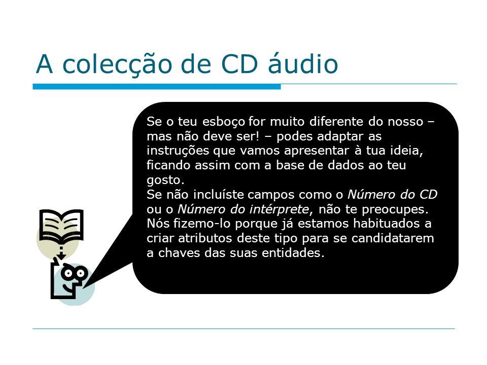 A colecção de CD áudio Se o teu esboço for muito diferente do nosso – mas não deve ser! – podes adaptar as instruções que vamos apresentar à tua ideia