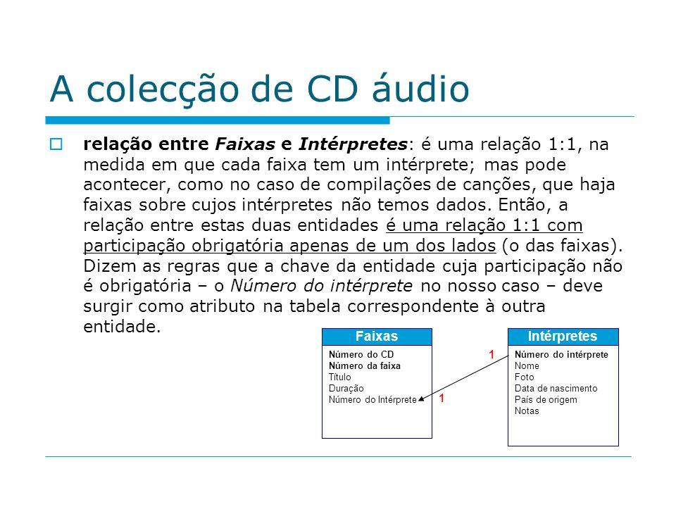 A colecção de CD áudio relação entre Faixas e Intérpretes: é uma relação 1:1, na medida em que cada faixa tem um intérprete; mas pode acontecer, como