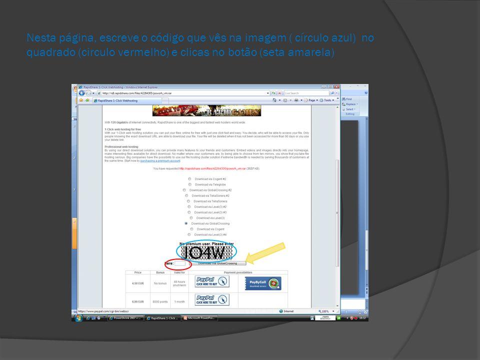 Nesta página, escreve o código que vês na imagem ( círculo azul) no quadrado (circulo vermelho) e clicas no botão (seta amarela)