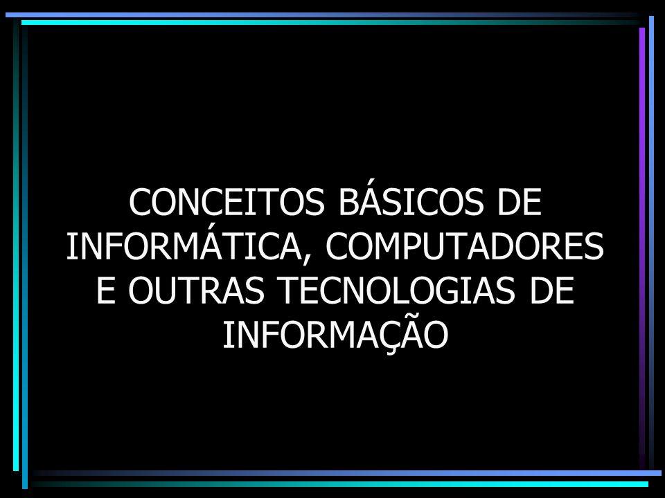 CONCEITOS BÁSICOS DE INFORMÁTICA, COMPUTADORES E OUTRAS TECNOLOGIAS DE INFORMAÇÃO