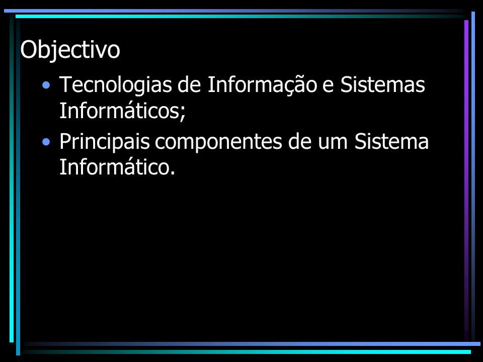 Informática e Tecnologias de Informação INFORMAÇÃO + AUTOMÁTICA INFORMÁTICA Tratamento da Informação por meios automáticos Dispositivos electrónicos Computadores Sistemas Informáticos