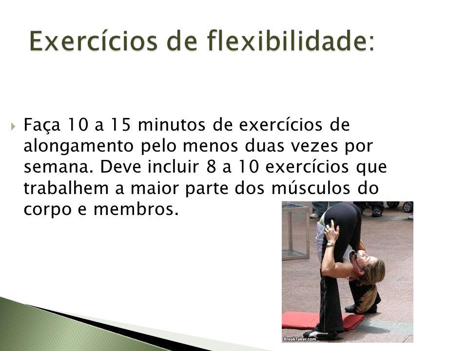 Faça 10 a 15 minutos de exercícios de alongamento pelo menos duas vezes por semana. Deve incluir 8 a 10 exercícios que trabalhem a maior parte dos mús