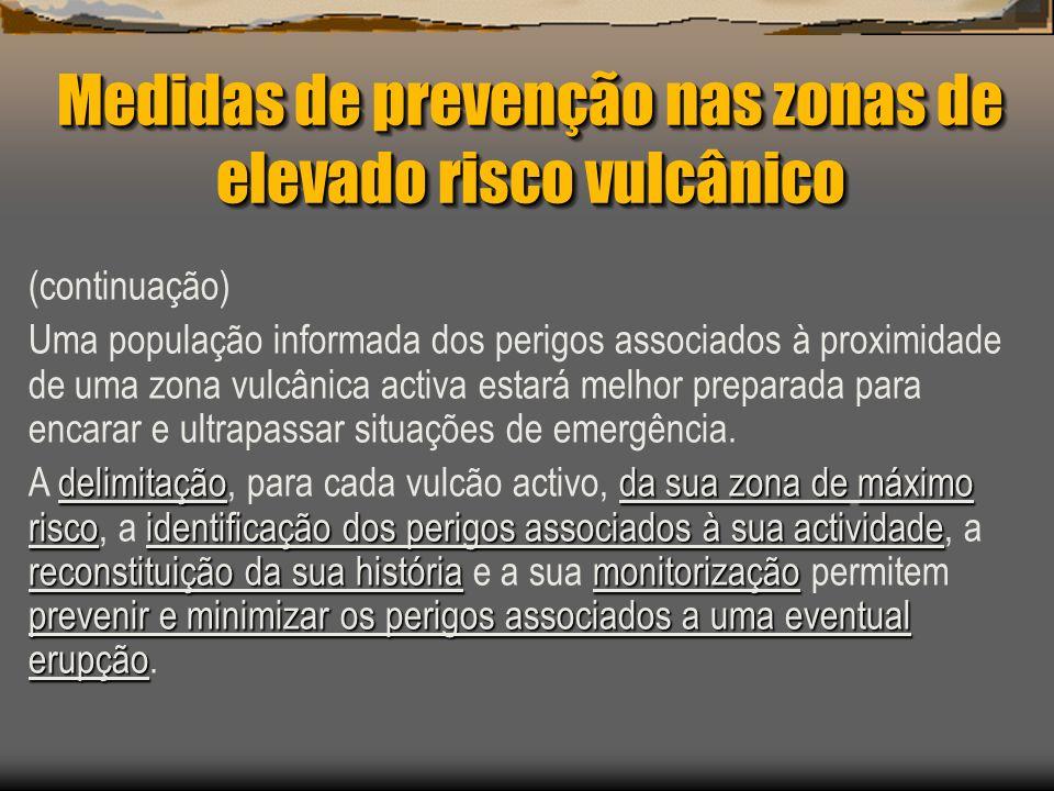 Medidas de prevenção nas zonas de elevado risco vulcânico (continuação) Uma população informada dos perigos associados à proximidade de uma zona vulcâ