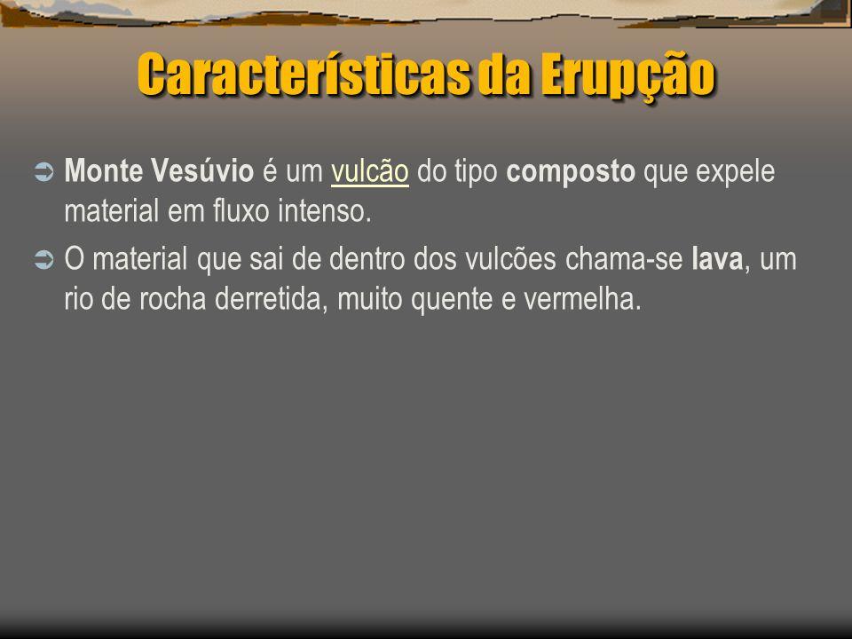 Características da Erupção Monte Vesúvio é um vulcão do tipo composto que expele material em fluxo intenso.vulcão O material que sai de dentro dos vul