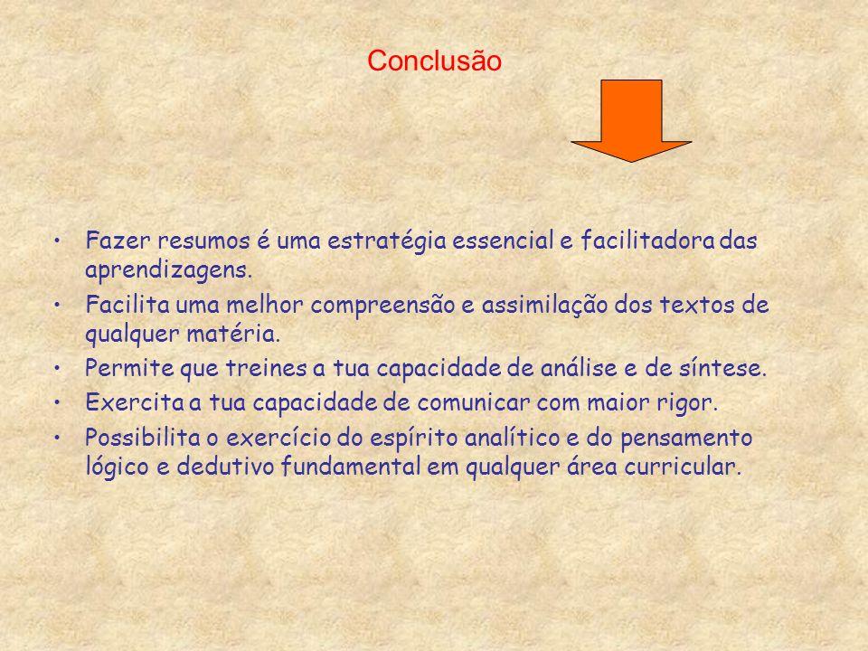 Conclusão Fazer resumos é uma estratégia essencial e facilitadora das aprendizagens. Facilita uma melhor compreensão e assimilação dos textos de qualq