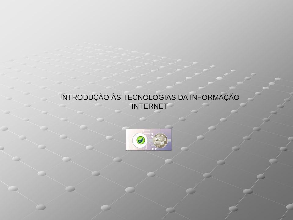 INTRODUÇÃO ÀS TECNOLOGIAS DA INFORMAÇÃO INTERNET