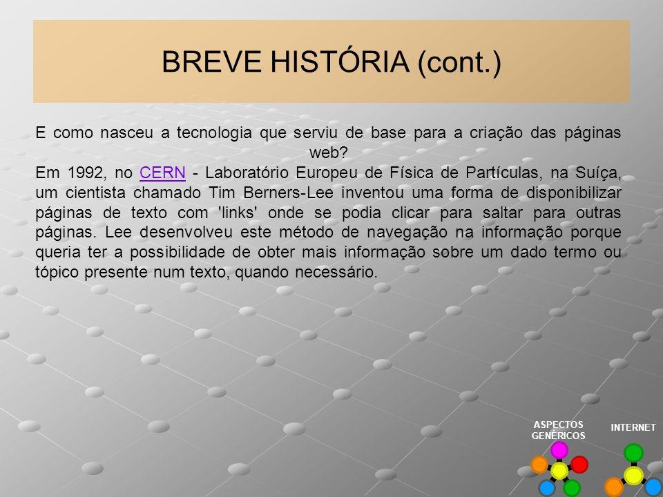 BREVE HISTÓRIA (cont.) E como nasceu a tecnologia que serviu de base para a criação das páginas web? Em 1992, no CERN - Laboratório Europeu de Física