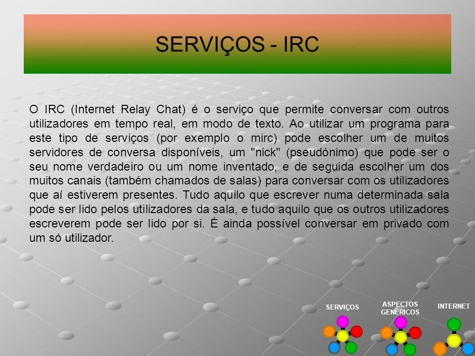 SERVIÇOS - IRC O IRC (Internet Relay Chat) é o serviço que permite conversar com outros utilizadores em tempo real, em modo de texto. Ao utilizar um p