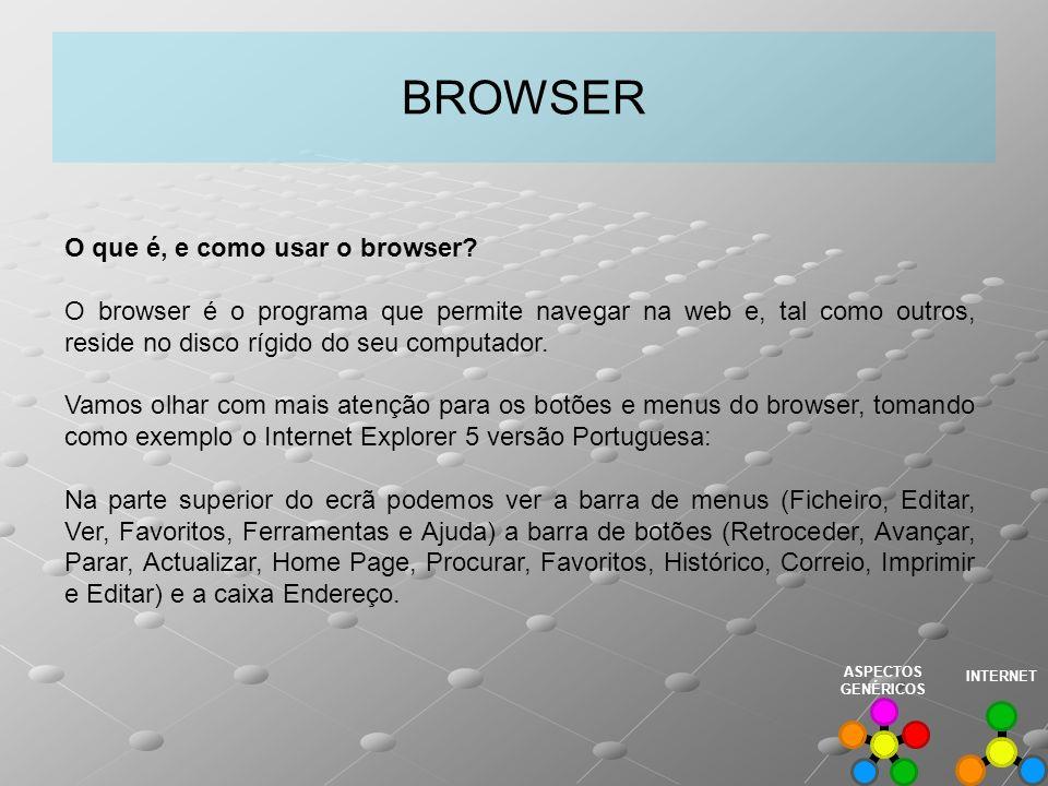 BROWSER O que é, e como usar o browser? O browser é o programa que permite navegar na web e, tal como outros, reside no disco rígido do seu computador