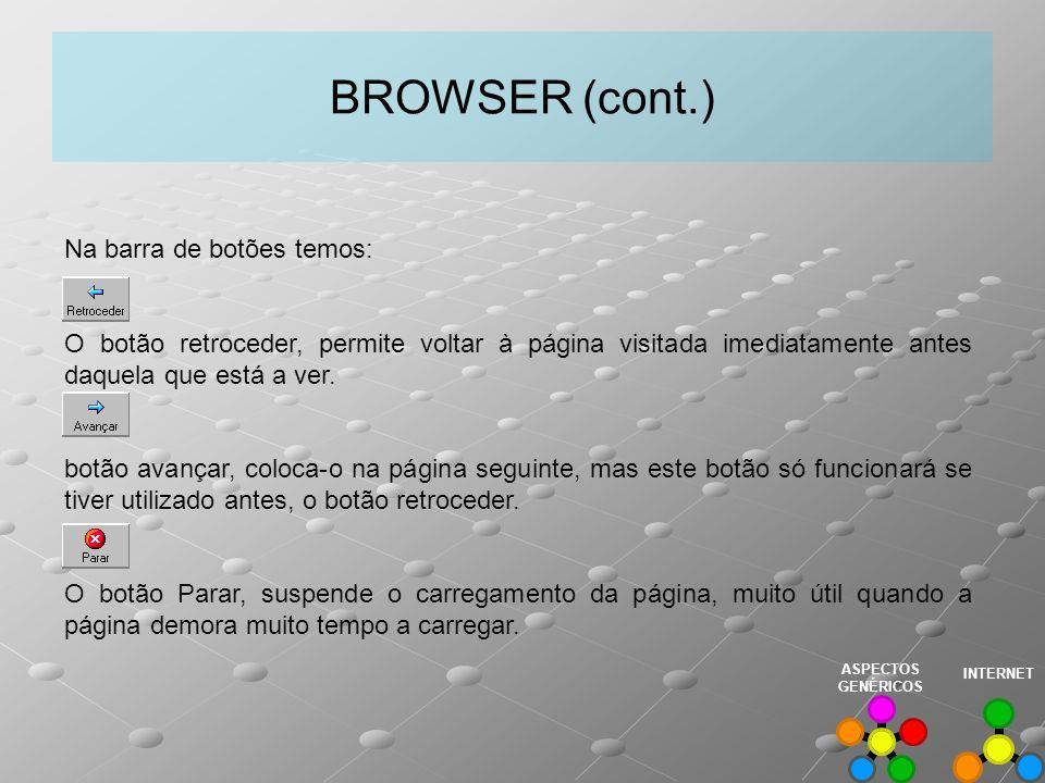 BROWSER (cont.) Na barra de botões temos: O botão retroceder, permite voltar à página visitada imediatamente antes daquela que está a ver. botão avanç