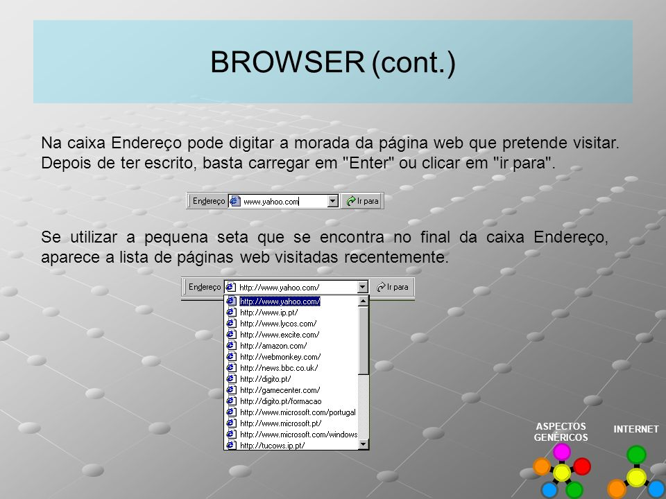 BROWSER (cont.) Na caixa Endereço pode digitar a morada da página web que pretende visitar. Depois de ter escrito, basta carregar em