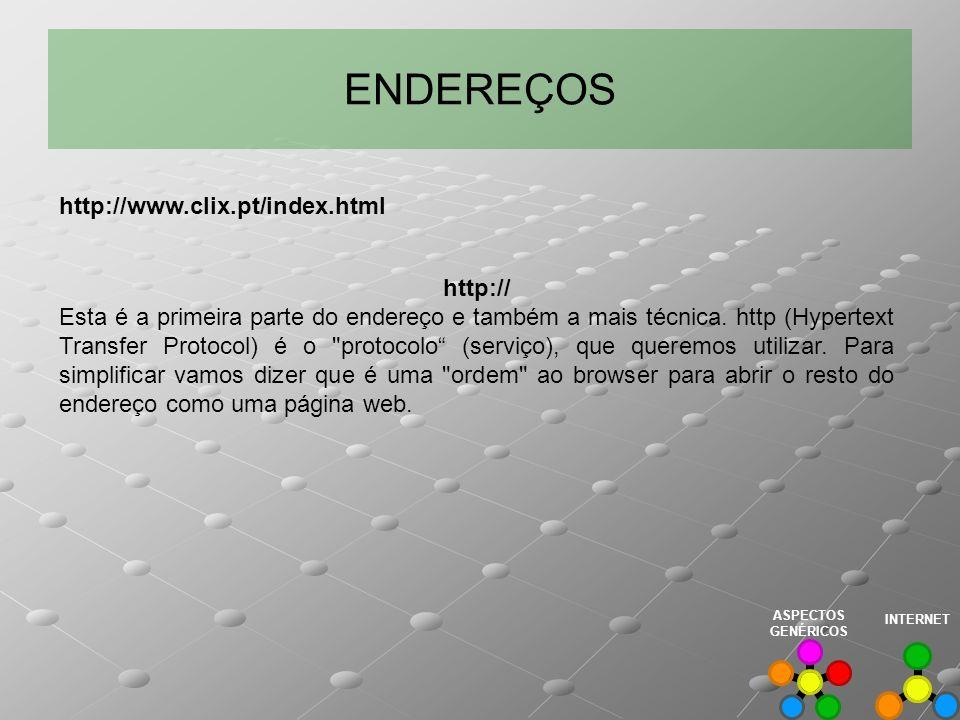 ENDEREÇOS http:// Esta é a primeira parte do endereço e também a mais técnica. http (Hypertext Transfer Protocol) é o