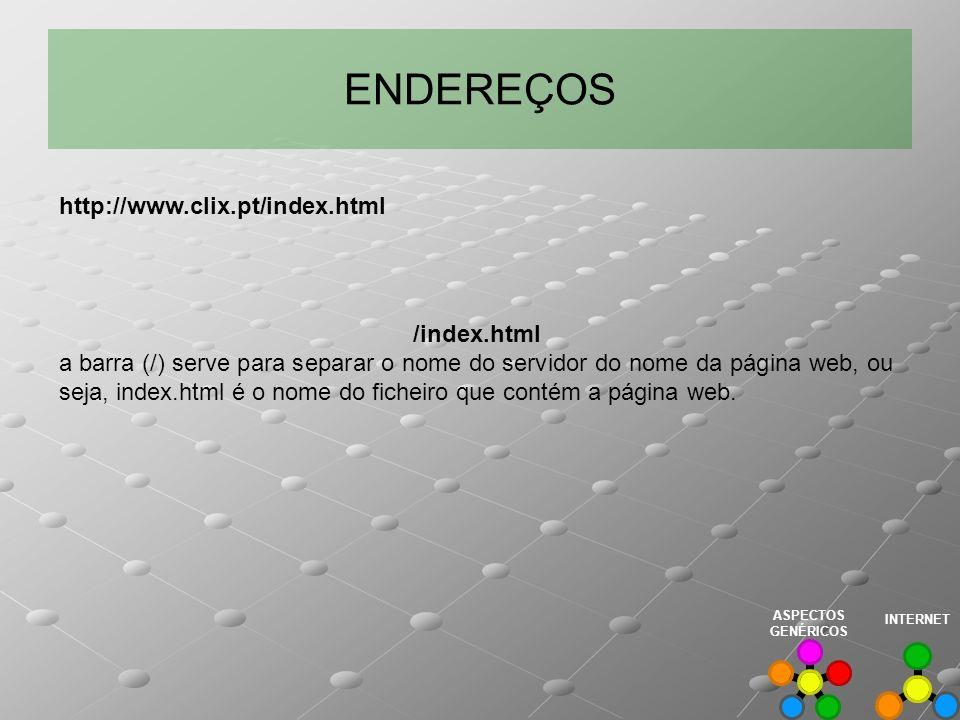 ENDEREÇOS /index.html a barra (/) serve para separar o nome do servidor do nome da página web, ou seja, index.html é o nome do ficheiro que contém a p