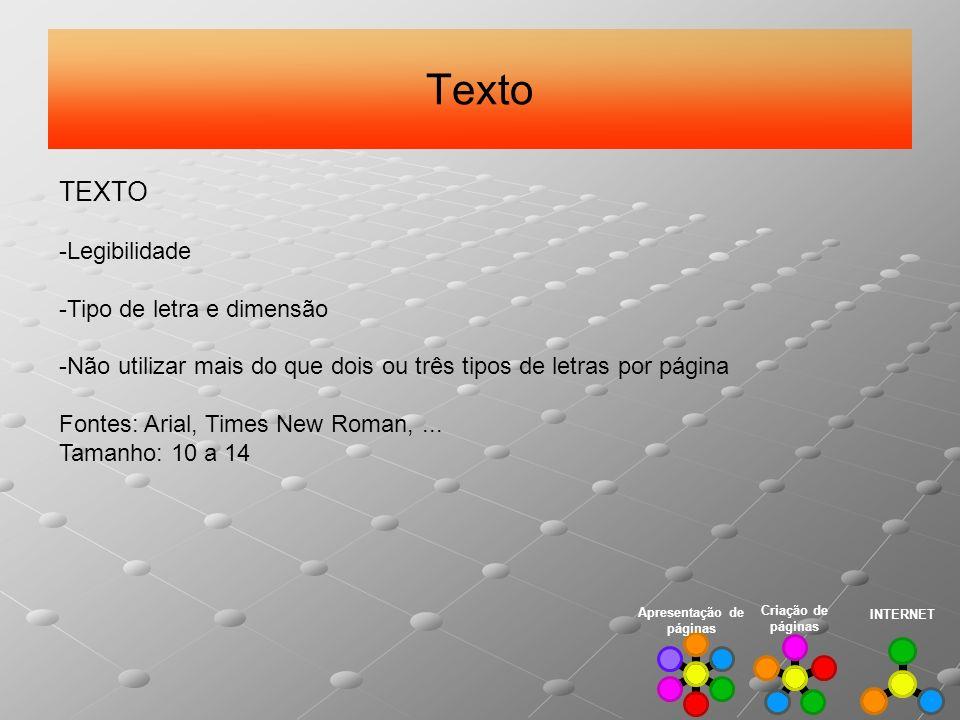 Texto INTERNET Criação de páginas Apresentação de páginas TEXTO -Legibilidade -Tipo de letra e dimensão -Não utilizar mais do que dois ou três tipos d