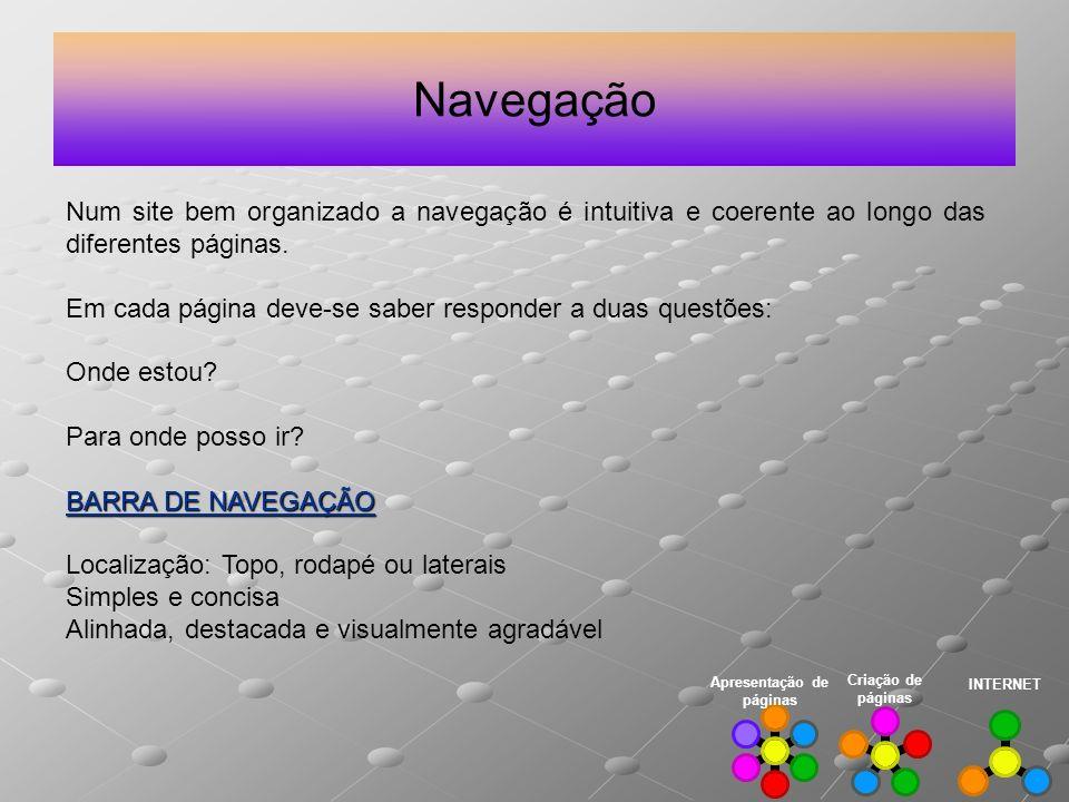 Navegação INTERNET Criação de páginas Apresentação de páginas Num site bem organizado a navegação é intuitiva e coerente ao longo das diferentes págin