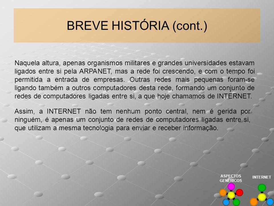 BREVE HISTÓRIA (cont.) Naquela altura, apenas organismos militares e grandes universidades estavam ligados entre si pela ARPANET, mas a rede foi cresc