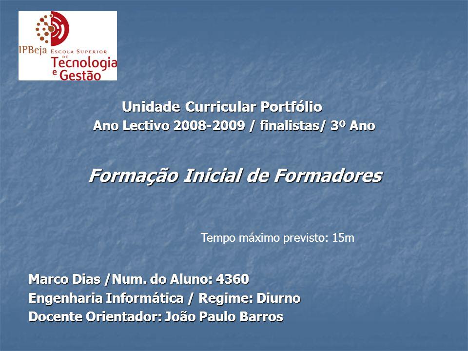 Unidade Curricular Portfólio Ano Lectivo 2008-2009 / finalistas/ 3º Ano Formação Inicial de Formadores Marco Dias /Num. do Aluno: 4360 Engenharia Info