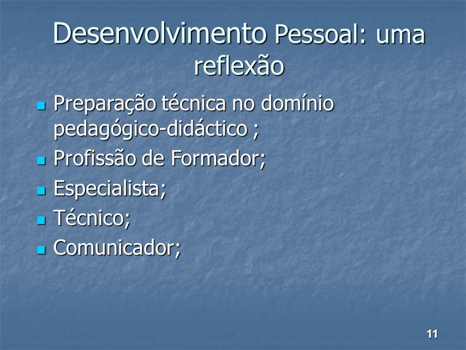 Desenvolvimento Pessoal: uma reflexão Preparação técnica no domínio pedagógico-didáctico ; Preparação técnica no domínio pedagógico-didáctico ; Profis