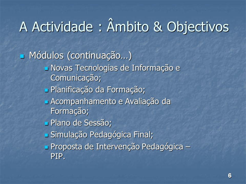 A Actividade : Âmbito & Objectivos Módulos (continuação…) Módulos (continuação…) Novas Tecnologias de Informação e Comunicação; Novas Tecnologias de I