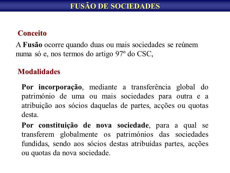 A Fusão ocorre quando duas ou mais sociedades se reúnem numa só e, nos termos do artigo 97º do CSC, FUSÃO DE SOCIEDADES Conceito Modalidades Por incor