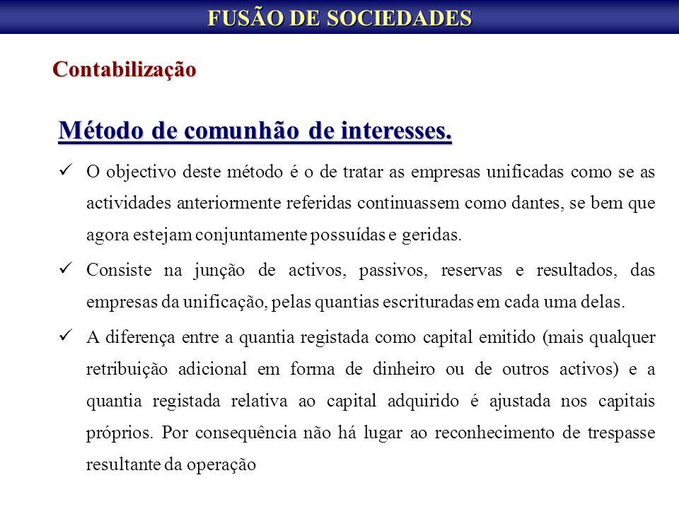 FUSÃO DE SOCIEDADES Contabilização Método de comunhão de interesses. O objectivo deste método é o de tratar as empresas unificadas como se as activida